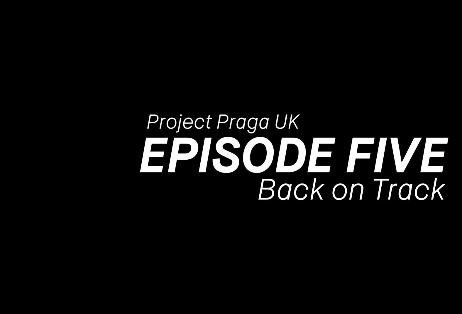 Praga – Episode 5: Back on Track